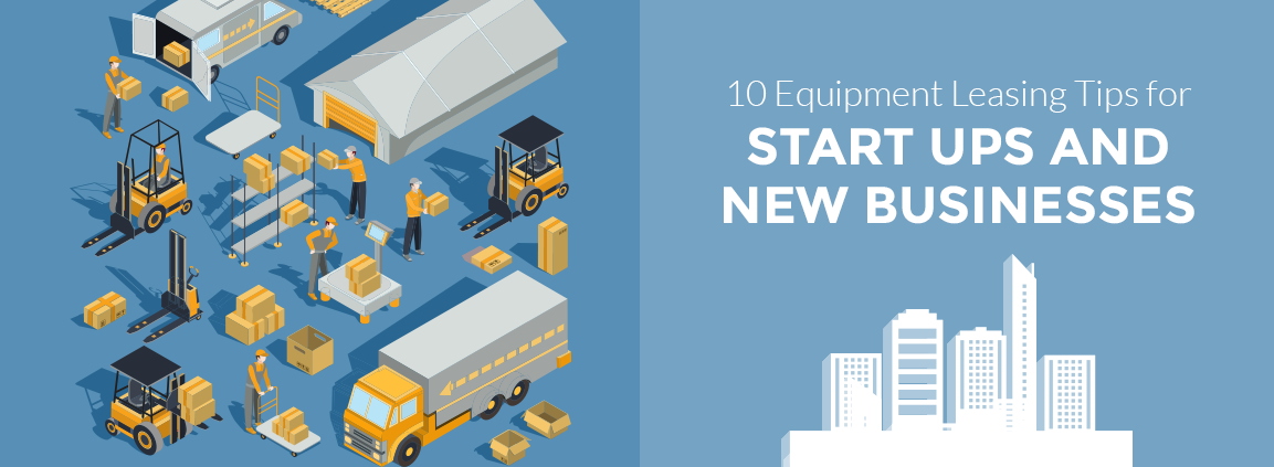 10 Equipment Leasing Tips for Start Ups and New Businesses