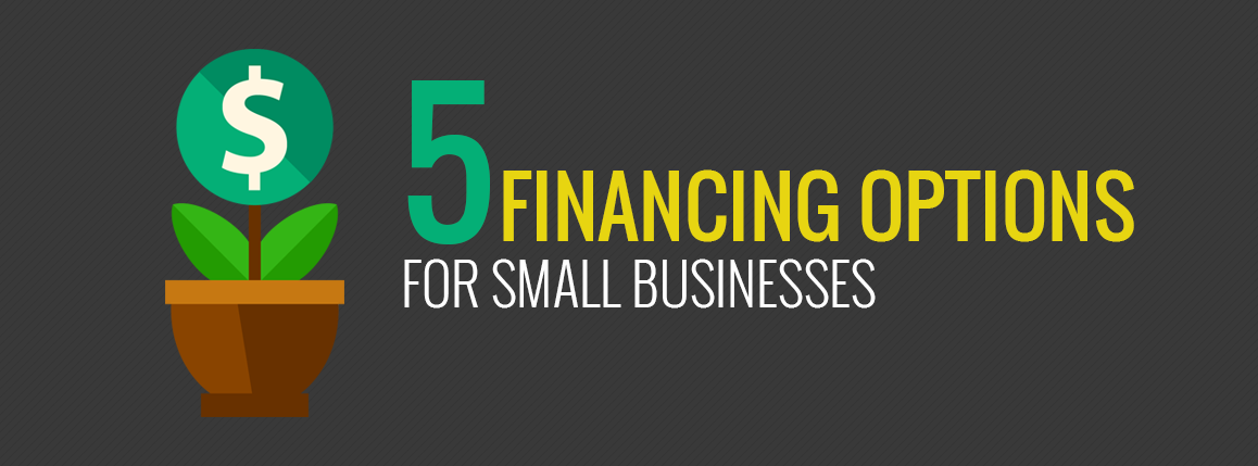 5 Financing Options For Small Business