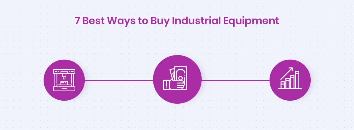 7 Best Ways to Buy Industrial Equipment