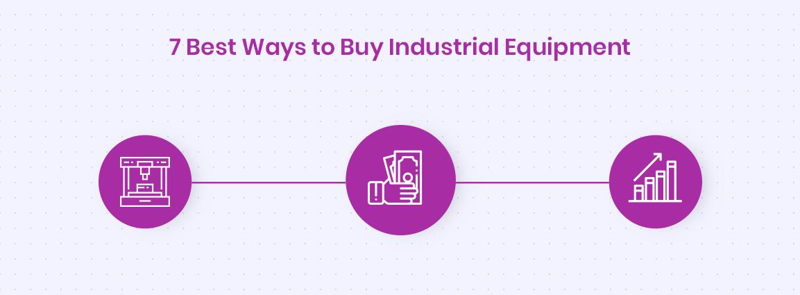 7 Best Ways to Buy Industrial Equipment