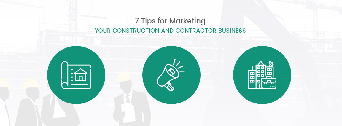 7 Tips for Marketing Your Construction and Contractor Business
