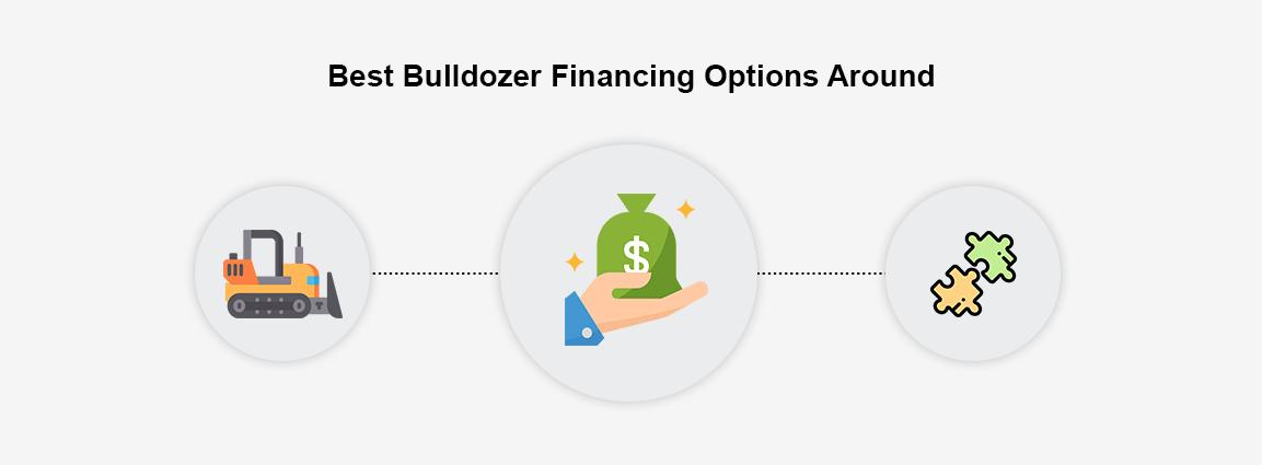Best Bulldozer Financing Options Around