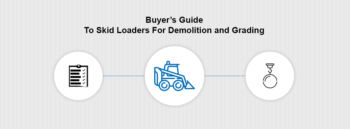 Buyer's Guide To Skid Loaders For Demolition and Grading