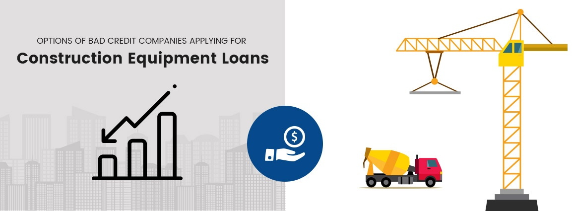 Options of Bad Credit Companies Applying For Construction Equipment Loans