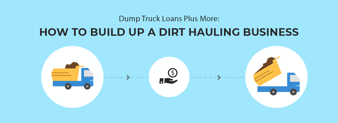 Dump Truck Loans Plus More: How to Build Up A Dirt Hauling Business