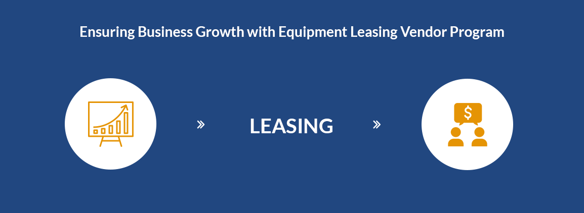 Ensuring Business Growth with Equipment Leasing Vendor Program
