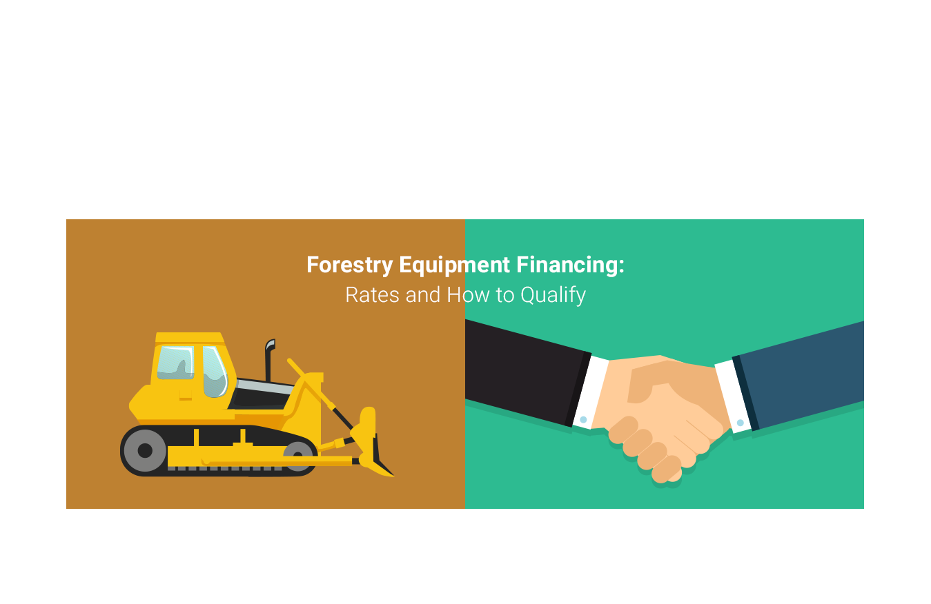 Forestry Equipment Financing Rates and How to Qualify
