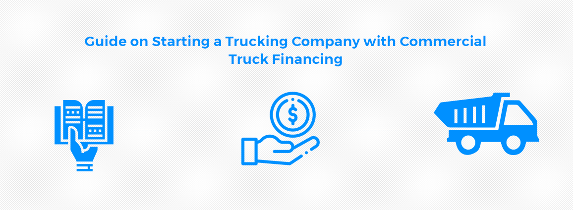 Guide on Starting a Trucking Company with Commercial Truck Financing