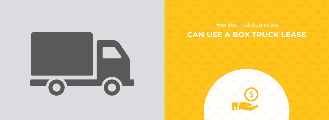 How Box Truck Businesses Can Use A Box Truck Lease