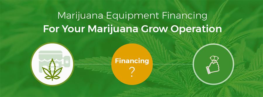 Marijuana Equipment Financing For Your Marijuana Grow Operation