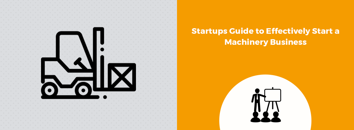 Startups Guide to Effectively Start a Machinery Business