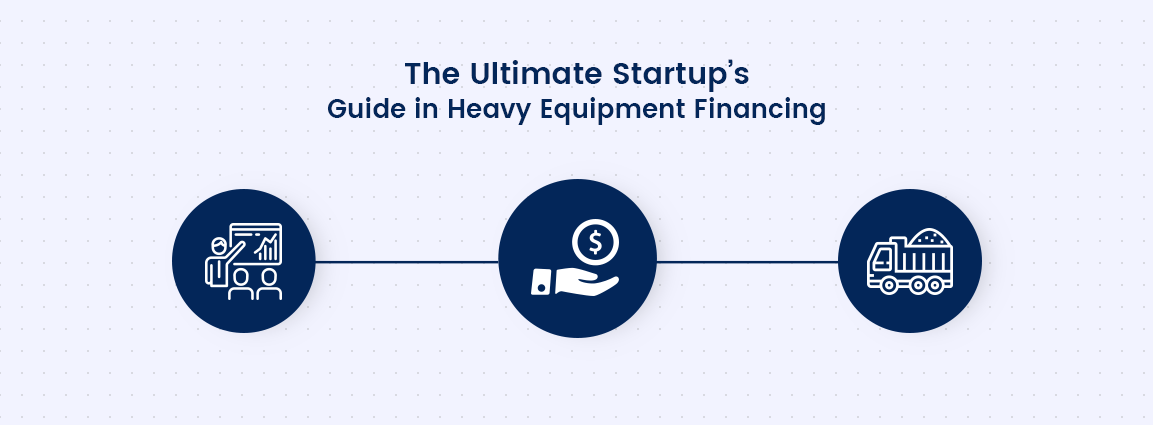 The Ultimate Startup's Guide in Heavy Equipment Financing
