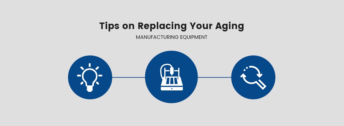 Tips on Replacing Your Aging Manufacturing Equipment