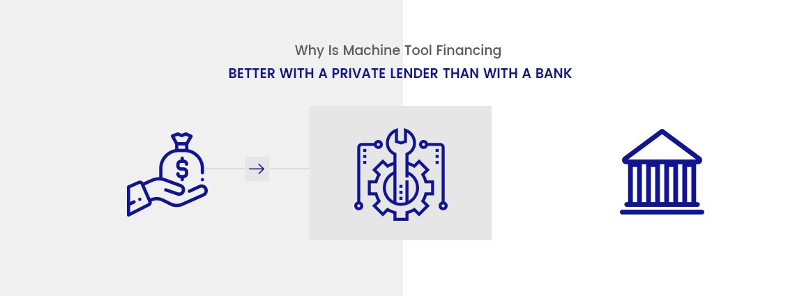 Why Is Machine Tool Financing Better with a Private Lender than with a Bank?